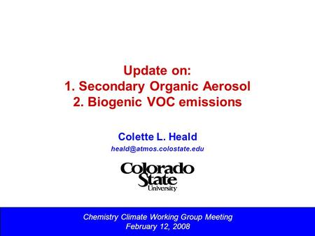 Update on: 1. Secondary Organic Aerosol 2. Biogenic VOC emissions Colette L. Heald Chemistry Climate Working Group Meeting February.