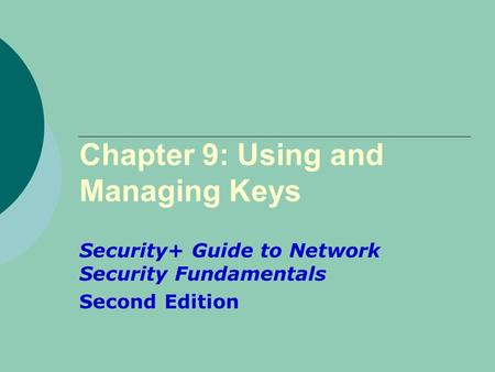 Chapter 9: Using and Managing Keys Security+ Guide to Network Security Fundamentals Second Edition.