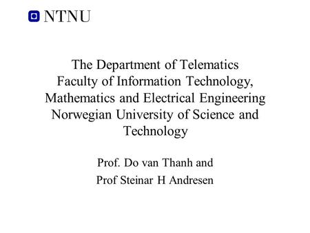 The Department of Telematics Faculty of Information Technology, Mathematics and Electrical Engineering Norwegian University of Science and Technology Prof.