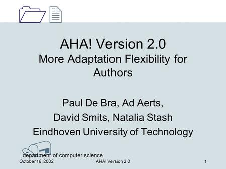 1212 / department of computer science October 16, 2002AHA! Version 2.01 AHA! Version 2.0 More Adaptation Flexibility for Authors Paul De Bra, Ad Aerts,