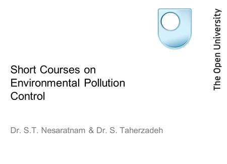 Short Courses on Environmental Pollution Control Dr. S.T. Nesaratnam & Dr. S. Taherzadeh.
