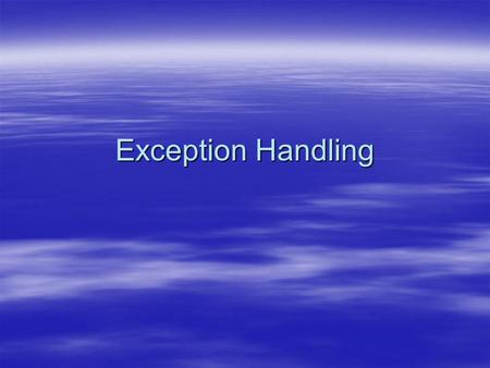 Exception Handling.  What are errors?  What does exception handling allow us to do?  Where are exceptions handled?  What does exception handling facilitate?