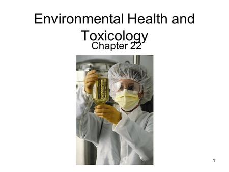 1 Environmental Health and Toxicology Chapter 22.
