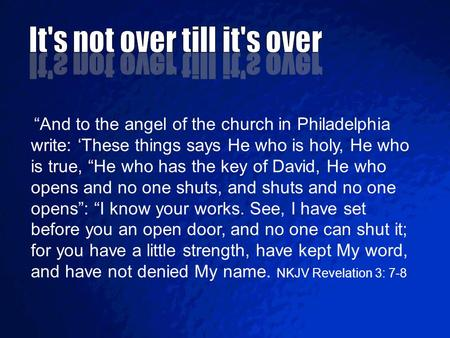 """And to the angel of the church in Philadelphia write: 'These things says He who is holy, He who is true, ""He who has the key of David, He who opens and."
