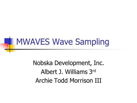 MWAVES Wave Sampling Nobska Development, Inc. Albert J. Williams 3 rd Archie Todd Morrison III.