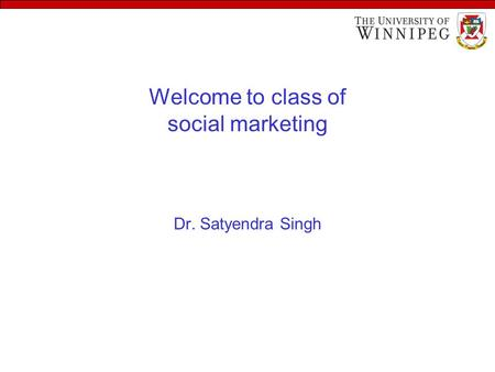 Welcome to class of social marketing Dr. Satyendra Singh.