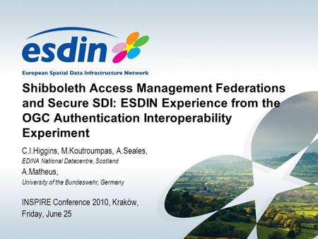 Shibboleth Access Management Federations and Secure SDI: ESDIN Experience from the OGC Authentication Interoperability Experiment C.I.Higgins, M.Koutroumpas,