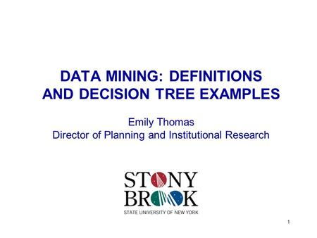 1 DATA MINING: DEFINITIONS AND DECISION TREE EXAMPLES Emily Thomas Director of Planning and Institutional Research.