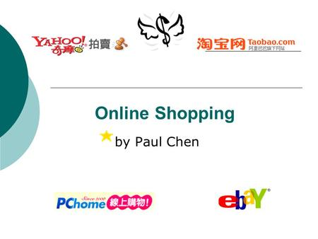 Online Shopping by Paul Chen. Outline  Starting Questions Starting Questions  Sample Conversations (1) (2)  Vocabulary Vocabulary  Useful Expressions.