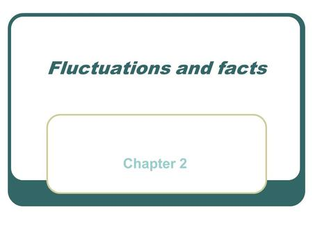 "Fluctuations and facts Chapter 2. R. Lucas (1977) «Understanding Business Cycles» ""…[understanding] business cycles means constructing a model in the."