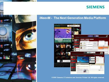 © 2010 Siemens IT Solutions and Services Private Ltd. All rights reserved. Mumbai Conference 21–22 October 2010 Exhibition 21–23 October 2010 iNeevM -