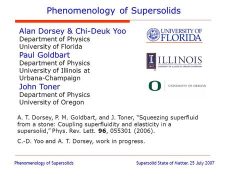Phenomenology of Supersolids Supersolid State of Matter, 25 July 2007 Phenomenology of Supersolids Alan Dorsey & Chi-Deuk Yoo Department of Physics University.