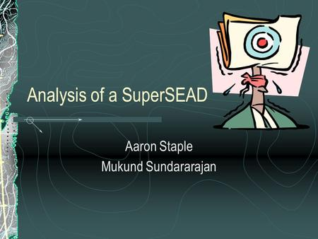 Analysis of a SuperSEAD Aaron Staple Mukund Sundararajan.