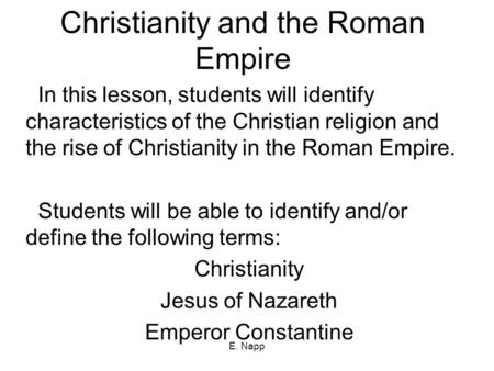 E. Napp Christianity and the Roman Empire In this lesson, students will identify characteristics of the Christian religion and the rise of Christianity.