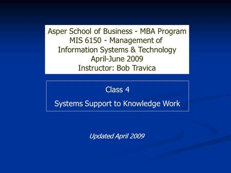 Class 4 Systems Support to Knowledge Work Asper School of Business 9.614 Information Age Organizations Part-Time MBA, April 2002 Instructor: Bob Travica.