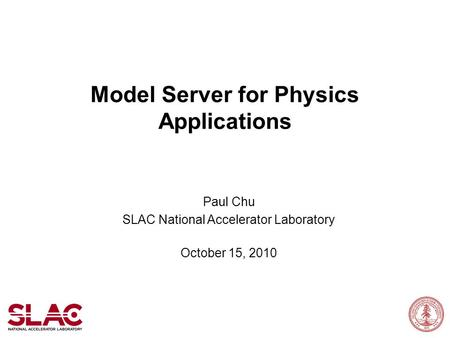 Model Server for Physics Applications Paul Chu SLAC National Accelerator Laboratory October 15, 2010.