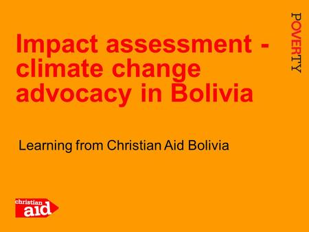 1 Learning from Christian Aid Bolivia Impact assessment - climate change advocacy in Bolivia.