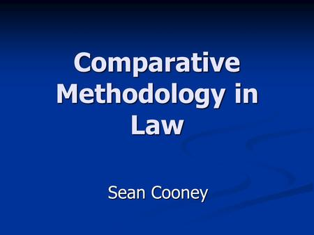 Comparative Methodology in Law Sean Cooney. Possible applications of comparative law principles Examine law in another country to understand in its own.