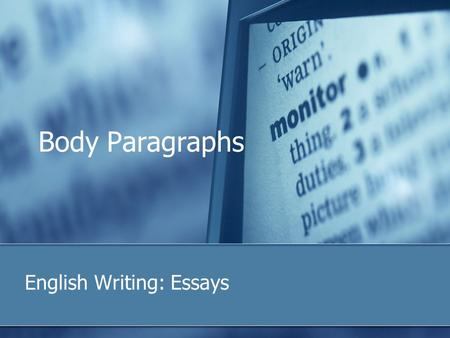 Body Paragraphs English Writing: Essays. A well-developed paragraph include… The effective topic sentence Explanation/description/elaboration of the paragraph.