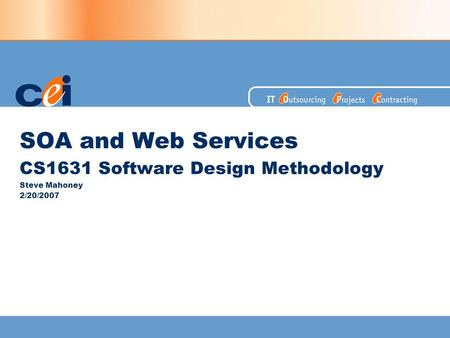 SOA and Web Services CS1631 Software Design Methodology Steve Mahoney 2/20/2007.