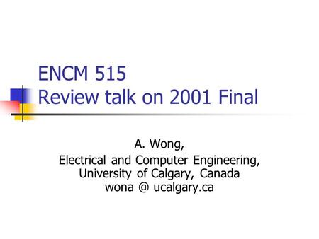 ENCM 515 Review talk on 2001 Final A. Wong, Electrical and Computer Engineering, University of Calgary, Canada ucalgary.ca.