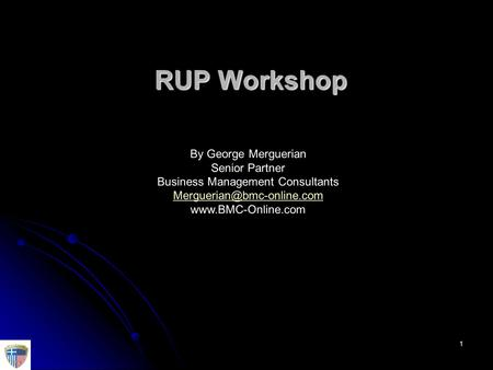 1 RUP Workshop By George Merguerian Senior Partner Business Management Consultants