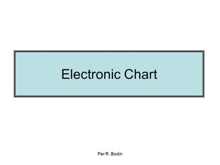 Per R. Bodin Electronic Chart. Per R. Bodin Solas Chapter V Regulation 27 Nautical chart and nautical publications Nautical charts and nautical publications,