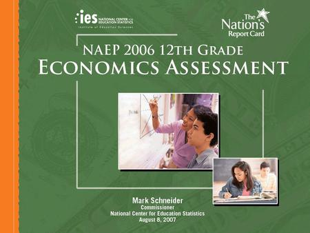 1 NAEP 2006 12 th Grade Economics Assessment. 2 ► First NAEP assessment of economics ► Content areas: market economy, national economy, and international.