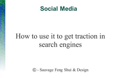 Social Media How to use it to get traction in search engines © - Sauvage Feng Shui & Design.
