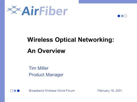 Wireless Optical Networking: An Overview Tim Miller Product Manager Broadband Wireless World ForumFebruary 19, 2001.