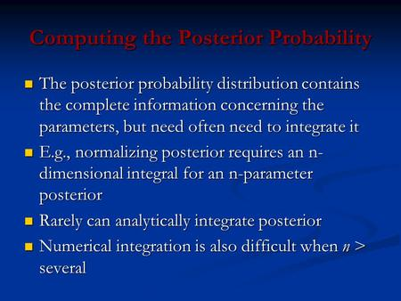 Computing the Posterior Probability The posterior probability distribution contains the complete information concerning the parameters, but need often.