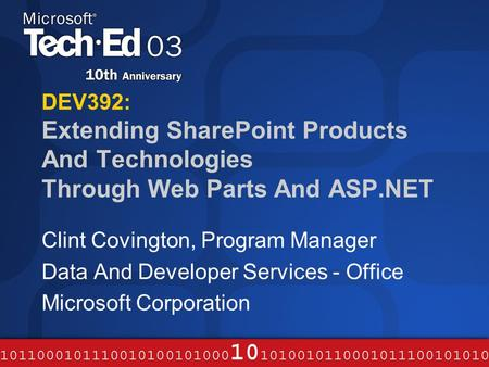 DEV392: Extending SharePoint Products And Technologies Through Web Parts And ASP.NET Clint Covington, Program Manager Data And Developer Services - Office.