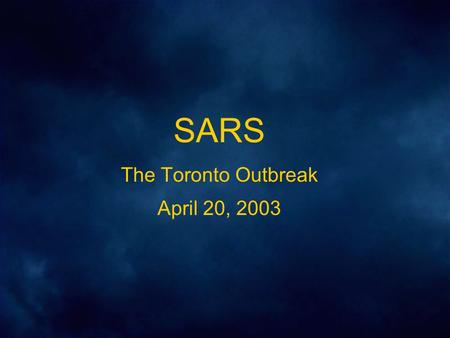 SARS The Toronto Outbreak April 20, 2003. SARS in Toronto I: Index Case February 23 – A 78 year old woman arrives back in Toronto from trip to Hong Kong.