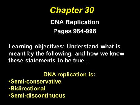 Chapter 30 DNA Replication Pages 984-998 All rights reserved. Requests for permission to make copies of any part of the work should be mailed to: Permissions.