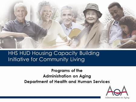 HHS HUD Housing Capacity Building Initiative for Community Living Programs of the Administration on Aging Department of Health and Human Services.