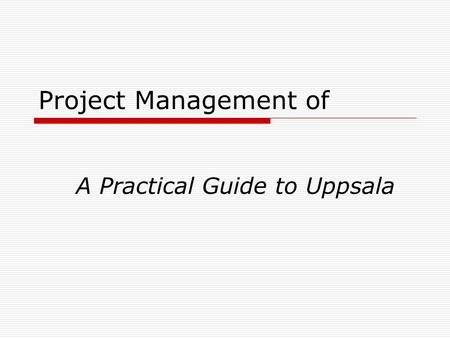 Project Management of A Practical Guide to Uppsala.