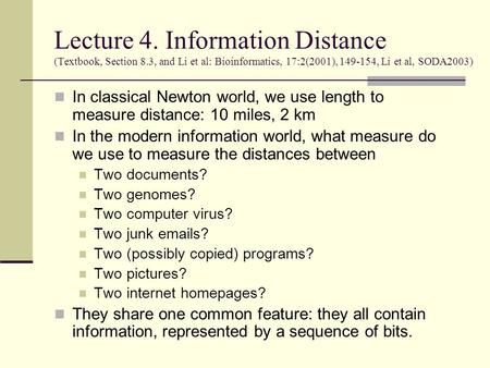 Lecture 4. Information Distance (Textbook, Section 8.3, and Li et al: Bioinformatics, 17:2(2001), 149-154, Li et al, SODA2003) In classical Newton world,
