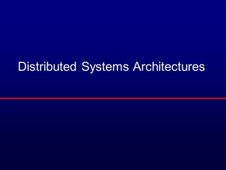 Distributed Systems Architectures. Objectives l To explain the advantages and disadvantages of different distributed systems architectures l To discuss.
