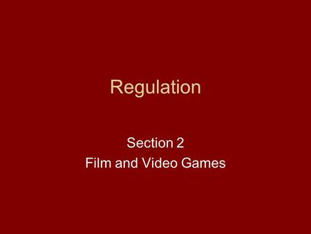 Regulation Section 2 Film and Video Games. Why do we regulate the media? Generally the reason why we regulate is surrounded by the 'effects debate'. That.