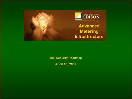 Advanced Metering Infrastructure AMI Security Roadmap April 13, 2007.