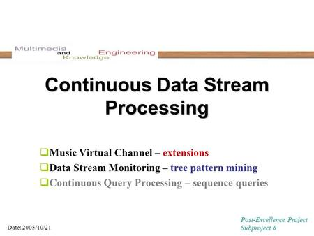 Continuous Data Stream Processing  Music Virtual Channel – extensions  Data Stream Monitoring – tree pattern mining  Continuous Query Processing – sequence.
