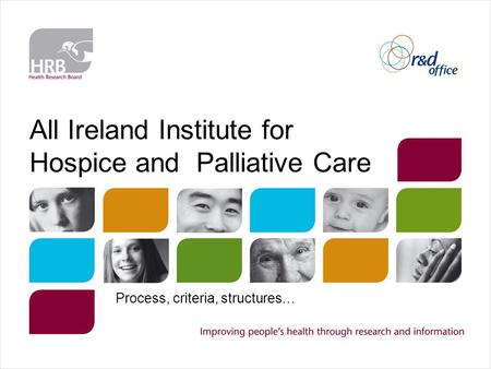 All Ireland Institute for Hospice and Palliative Care Process, criteria, structures…