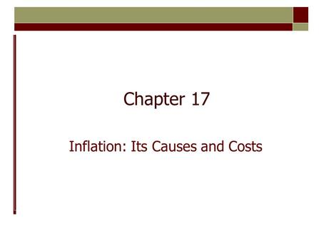 Chapter 17 Inflation: Its Causes and Costs. Outline  What is inflation?  Causes of inflation  Arriving at the monetary equilibrium  Quantity theory.