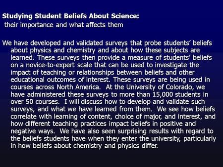 Studying Student Beliefs About Science: their importance and what affects them their importance and what affects them We have developed and validated surveys.