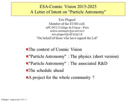 E.Plagnol - Auger-Leeds 2004 - 1 ESA-Cosmic Vision 2015-2025 A Letter of Intent on Particle Astronomy ë The context of Cosmic Vision ë Particle Astronomy