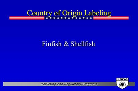 Marketing and Regulatory Programs Country of Origin Labeling Finfish & Shellfish.