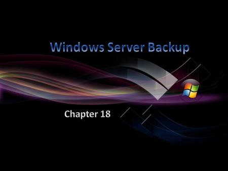 Business continuity Data redundancy Backup and Restoring Windows Server Limitations Full Server Backups/Restores Recovering System State Backing Up and.