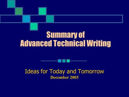 Summary of Advanced Technical Writing Ideas for Today and Tomorrow December 2003.