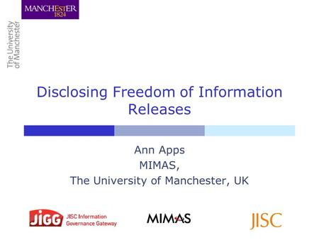 Disclosing Freedom of Information Releases Ann Apps MIMAS, The University of Manchester, UK.