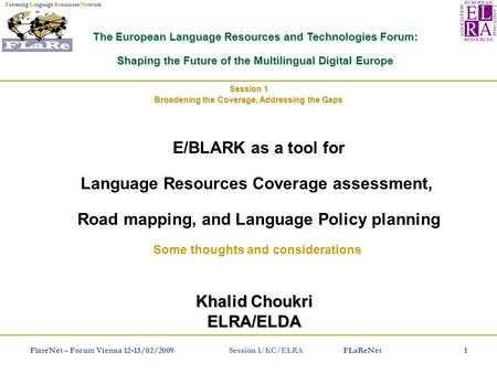 FlareNet – Forum Vienna 12-13/02/2009 FLaReNet1 FLaRe Net Fostering Language Resources Network Session 1 Session 1/KC/ELRA The European Language Resources.